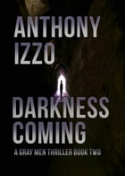 Darkness Coming: The Gray Men Trilogy, Book Two by Anthony Izzo