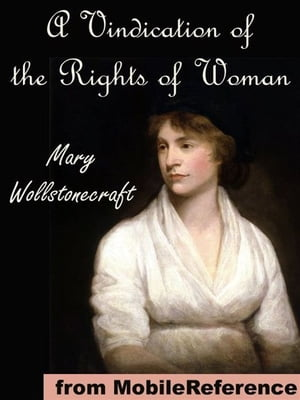 A Vindication Of The Rights Of Woman,  With Strictures On Political And Moral Subjects (Mobi Classics)