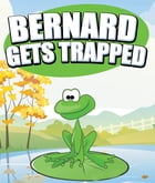 Bernard Gets Trapped: Children's Books and Bedtime Stories For Kids Ages 3-8 for Fun Life Lessons by Speedy Publishing
