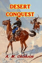 Desert Conquest by A. M. Chisholm
