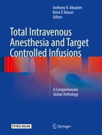 Total Intravenous Anesthesia and Target Controlled Infusions: A Comprehensive Global Anthology