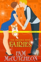 The Trouble With Fairies by Pam McCutcheon