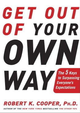 Book Get Out of Your Own Way: The 5 Keys to Surpassing Everyone's Expectations by Robert K. Cooper