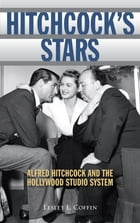 Hitchcock's Stars: Alfred Hitchcock and the Hollywood Studio System by Lesley L. Coffin