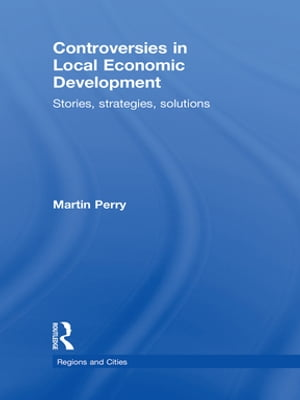 Controversies in Local Economic Development Stories,  Strategies,  Solutions