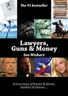 Lawyers, Guns & Money: A true story of horses & fairies, bankers & thieves by Ian Wishart