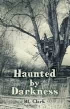 Haunted by Darkness by BL Clark