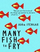 Many Fish to Fry by Abha Iyengar