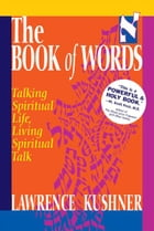 The Book of Words: Talking Spiritual Life, Living Spiritual Talk by Lawrence Kushner