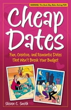 Cheap Dates: Fun, Creative, and Romantic Dates That Won't Break Your Budget by Steven C. Smith