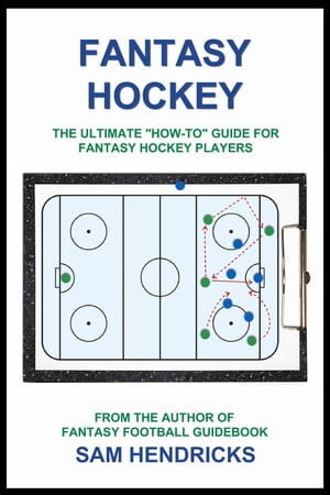 "Fantasy Hockey The Ultimate ""How-to"" Guide for Fantasy Hockey Players"