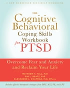 The Cognitive Behavioral Coping Skills Workbook for PTSD: Overcome Fear and Anxiety and Reclaim…