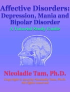 Affective Disorders: Depression, Mania and Bipolar Disorder: A Tutorial Study Guide by Nicoladie Tam, Ph.D.