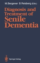 Diagnosis and Treatment of Senile Dementia by Manfred Bergener