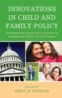 Innovations in Child and Family Policy: Multidisciplinary Research and Perspectives on…