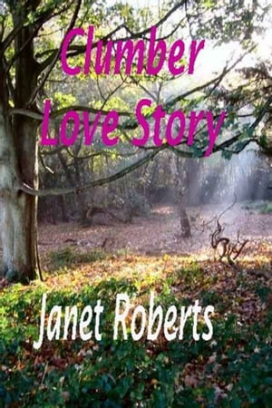 The Clumber Love Story by Janet Roberts