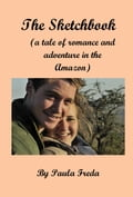The Sketchbook (A Tale of Adventure and Romance in the Amazon)
