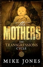 Transgressions Cycle: The Mothers by Mike Jones