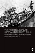 The Fisher Folk of Late Imperial and Modern China: An Historical Anthropology of Boat-and-Shed…