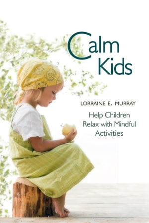 Calm Kids Help Children Relax with Mindful Activities