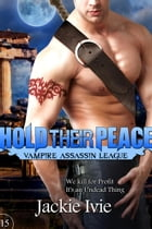 Hold Their Peace: Vampire Assassin League, #15 by Jackie Ivie