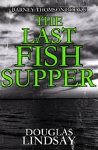The Last Fish Supper: Barney Thomson, #5 by Douglas Lindsay