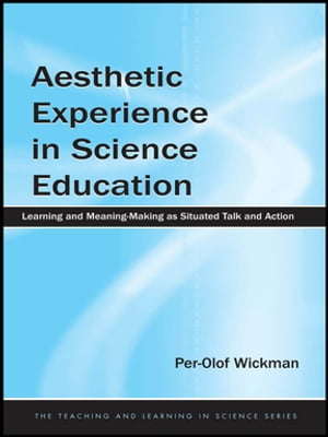 Aesthetic Experience in Science Education Learning and Meaning-Making as Situated Talk and Action