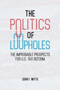 The Politics of Loopholes: The Improbable Prospects for U.S. Tax Reform: The Improbable Prospects…