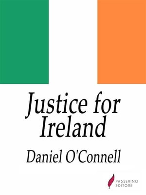 Justice for Ireland by Daniel O'Connell
