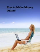 How to Make Money Online by V.T.