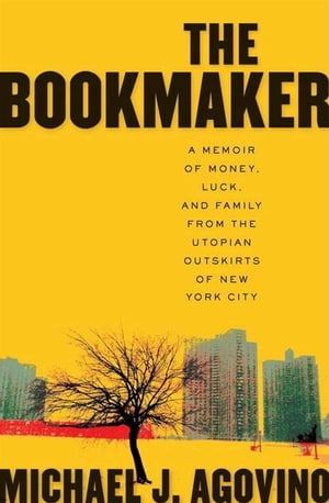 The Bookmaker: A Memoir of Money, Luck, and Family from the Utopian Outskirts of New York City by Michael J. Agovino