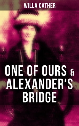 One of Ours & Alexander's Bridge by Willa Cather