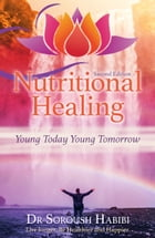 Nutritional Healing: Young Today Young Tomorrow by Soroush Habibi