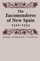 The Encomenderos of New Spain, 1521-1555 by Joseph P. Sánchez