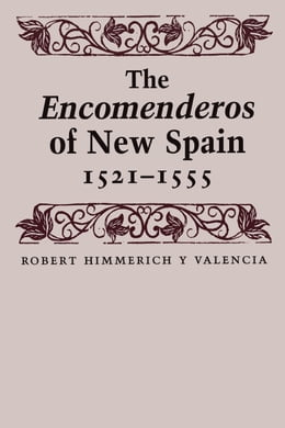 Book The Encomenderos of New Spain, 1521-1555 by Joseph P. Sánchez