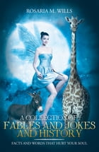 A Collection of Fables and Jokes and History: Facts and Words That Hurt Your Soul by Rosaria M. Wills