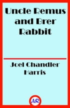 Uncle Remus and Brer Rabbit (Illustrated) by Joel Chandler Harris
