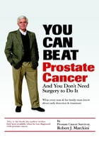 You Can Beat Prostate Cancer: And You Don't Need Surgery to Do It by Robert J. Marckini
