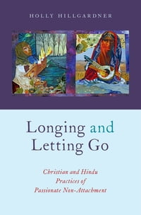 Longing and Letting Go: Christian and Hindu Practices of Passionate Non-Attachment