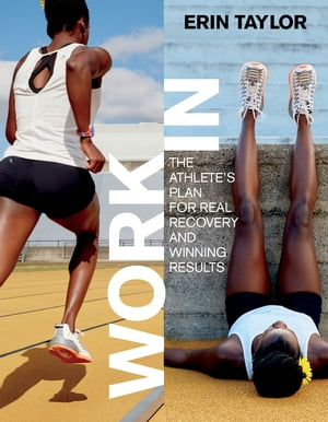 Work In: The Athlete's Plan for Real Recovery and Winning Results by Erin Taylor