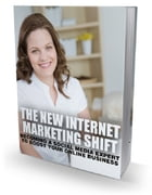 The New Internet Marketing Shift by Anonymous