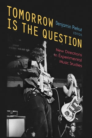 Tomorrow Is the Question New Directions in Experimental Music Studies