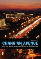 Chang'an Avenue and the Modernization of Chinese Architecture by Shuishan Yu