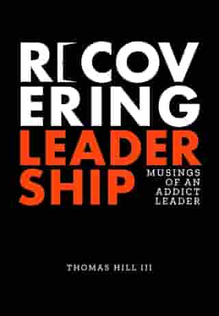 Recovering Leadership: Musings of an Addict Leader