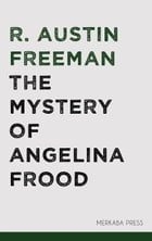 The Mystery of Angelina Frood by R. Austin Freeman