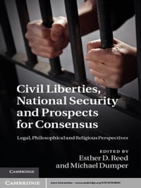 Civil Liberties, National Security and Prospects for Consensus: Legal, Philosophical and Religious…
