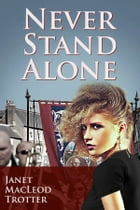 NEVER STAND ALONE: A heartrending and impassioned drama: third in the Durham Trilogy by Janet MacLeod Trotter