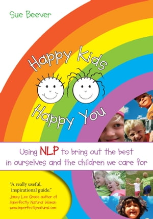 Happy Kids Happy You Using NLP to bring out the best in ourselves and the children we care for