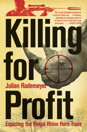 Killing for Profit Exposing the Illegal Rhino Horn Trade