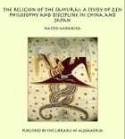 The Religion of the Samurai: A Study of Zen Philosophy and Discipline in China and Japan by Kaiten Nukariya
